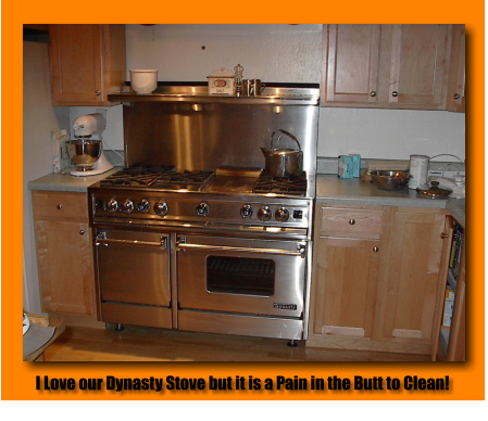I Love our Dynasty Stove but it is a Pain in the Butt to Clean!
